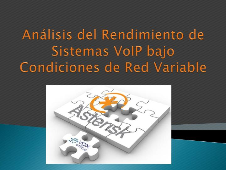 an lisis del rendimiento de sistemas voip bajo condiciones de red variable n.