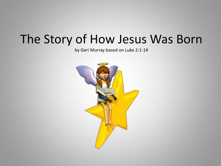 the story of how jesus was born by geri murray based on luke 2 1 14 n.