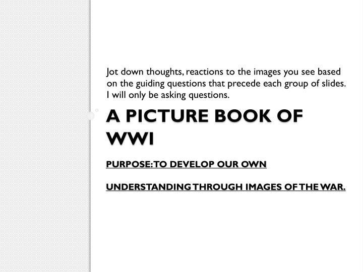 A picture book of wwi purpose to develop our own understanding through images of the war