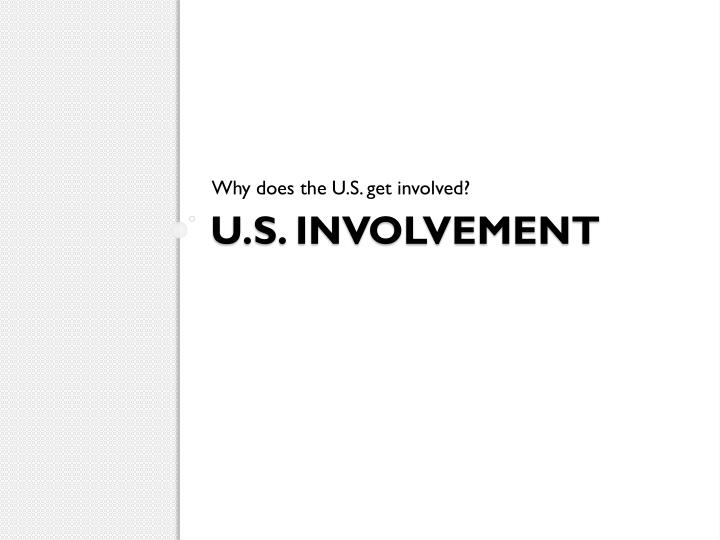 Why does the U.S. get involved?