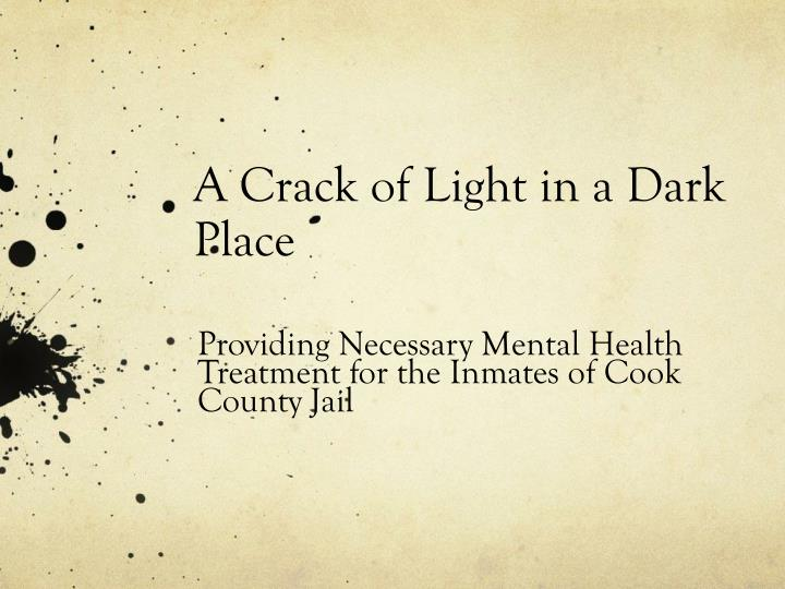 A crack of light in a dark place