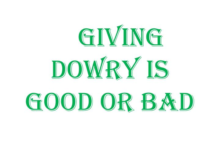 giving dowry is good or bad n.