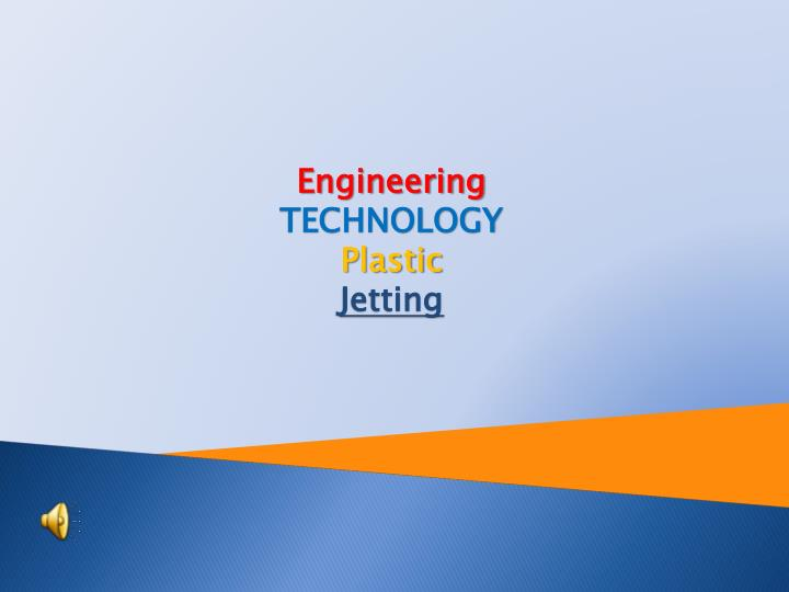 Engineering technology plastic jetting