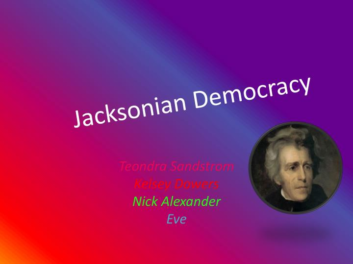 "andrew jackson demorcacy essay Andrew jackson & jacksonian democracy the ""spoils system"" & jacksonian democracy jackson believed the president should act as essay pronouncing the tariff."