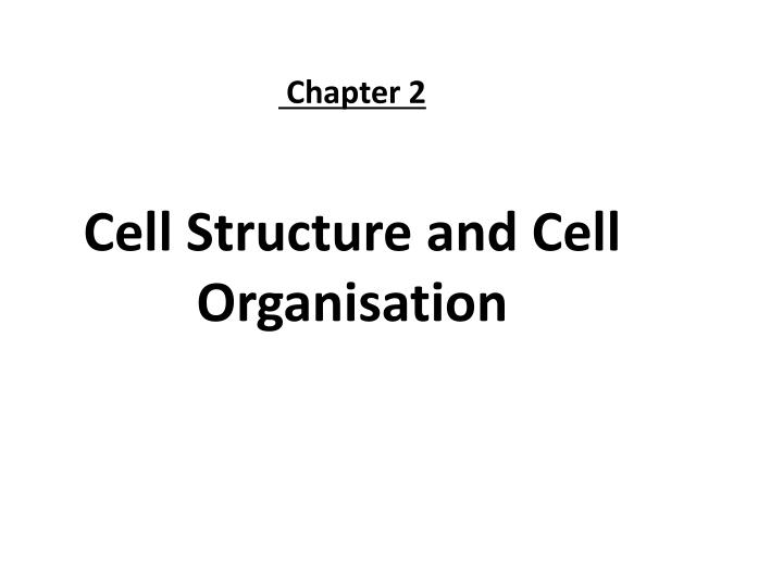 chapter 2 cell structure and cell organisation n.