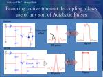 featuring active transmit decoupling allows use of any sort of adiabatic pulses