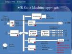 mr state machine approach