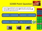 32000 point question
