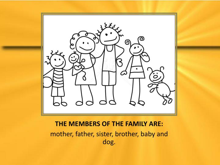The members of the family are