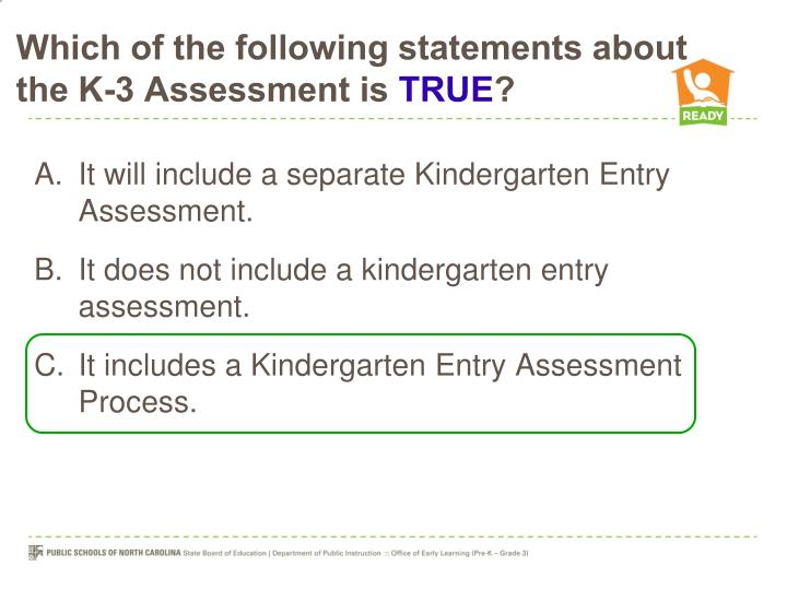 Which of the following statements about the K-3 Assessment is
