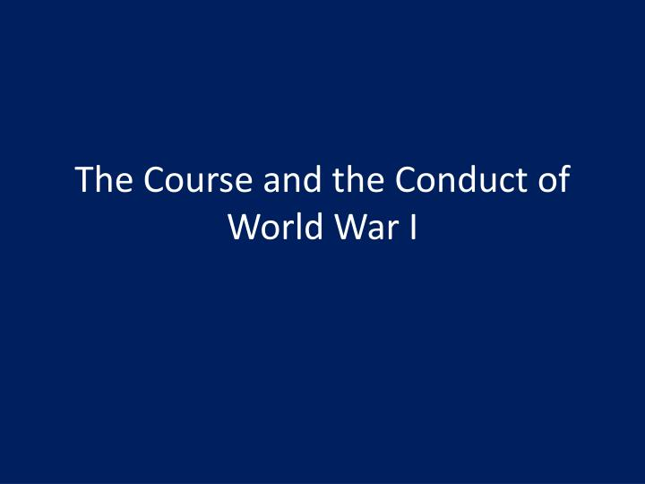the course and the conduct of world war i n.