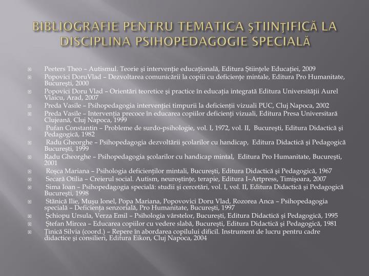 BIBLIOGRAFIE PENTRU TEMATICA ŞTIINŢIFICĂ LA DISCIPLINA PSIHOPEDAGOGIE SPECIALĂ