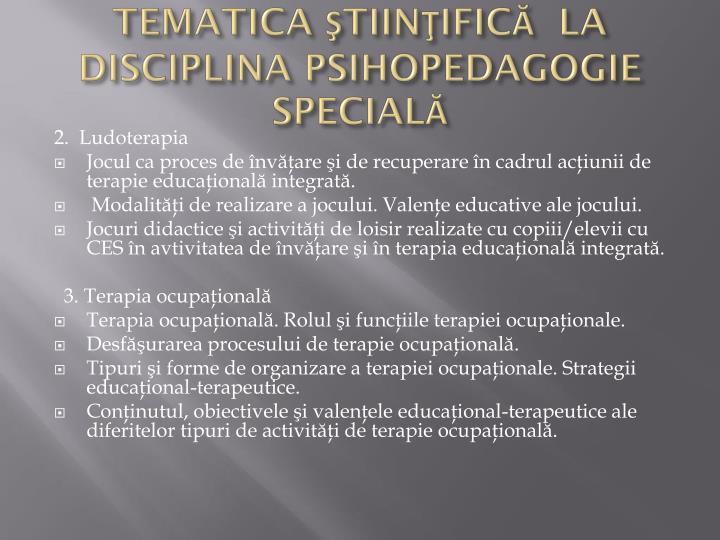 TEMATICA ŞTIINŢIFICĂ  LA DISCIPLINA PSIHOPEDAGOGIE SPECIALĂ