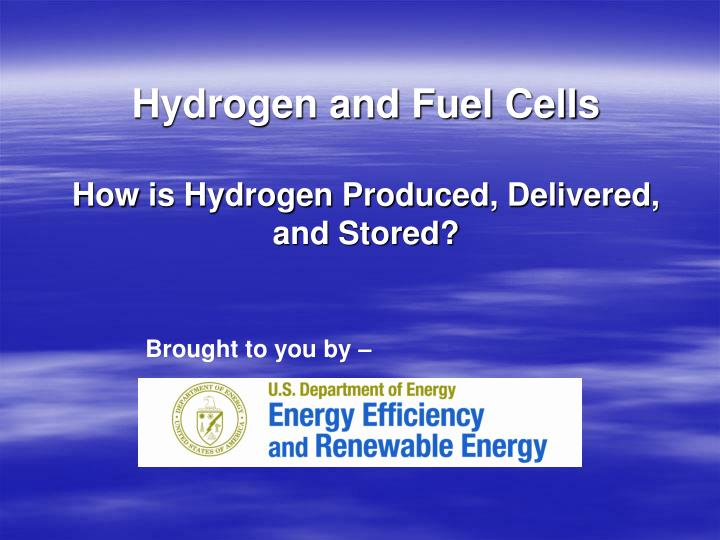 hydrogen and fuel cells how is hydrogen produced delivered and stored n.