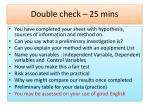 double check 25 mins