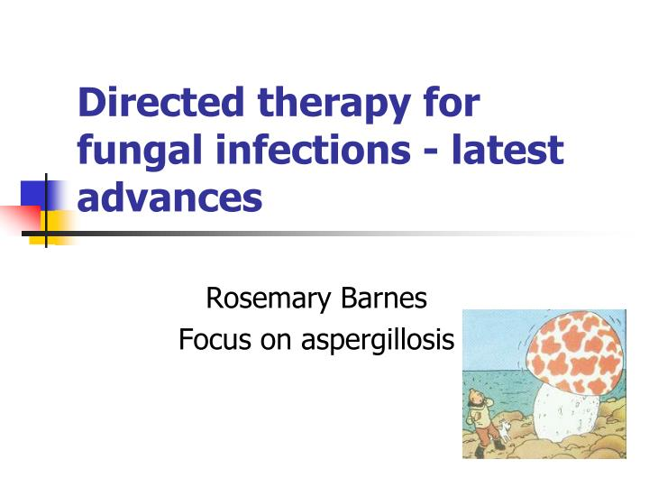 directed therapy for fungal infections latest advances n.