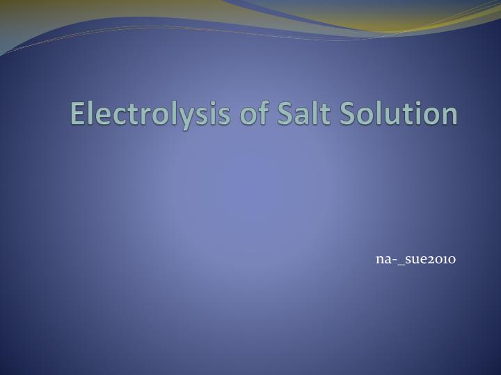 electrolysis of s alt s olution n.