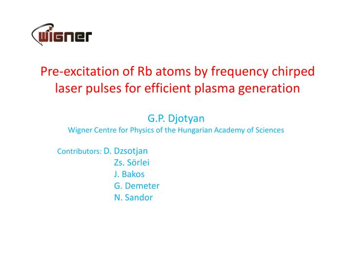 pre excitation of rb atoms by frequency chirped laser pulses for efficient plasma generation n.