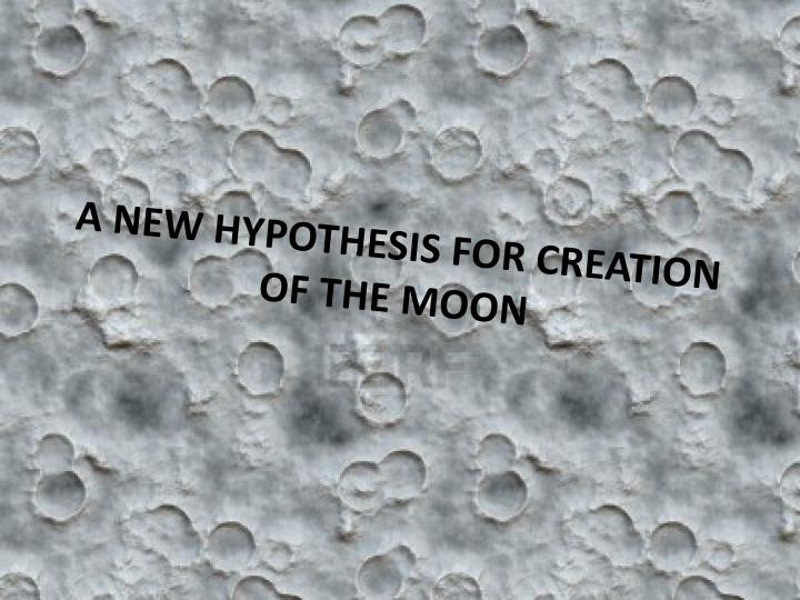 a new hypothesis for creation of the moon n.
