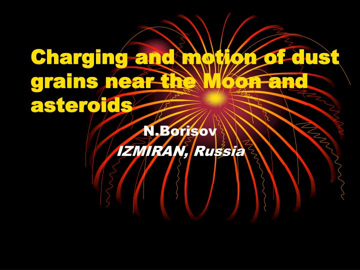 charging and motion of dust grains near the moon and asteroids n.