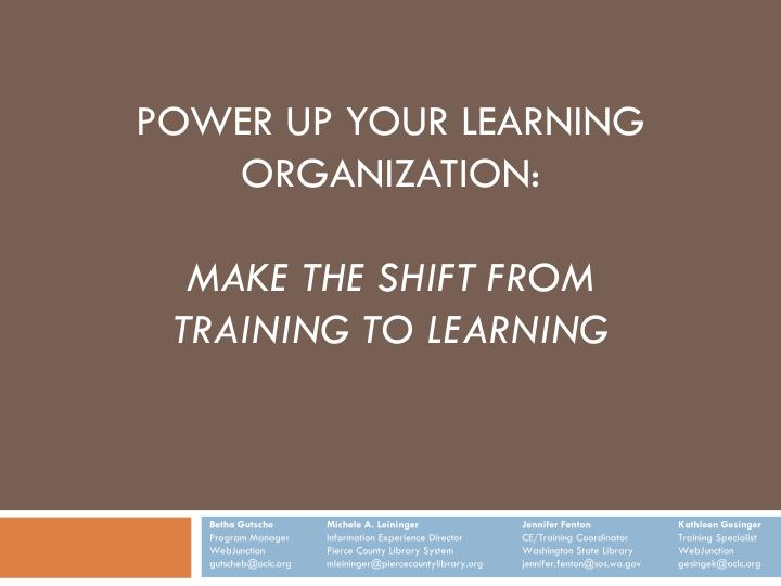 power up your learning organization make the shift from training to learning n.