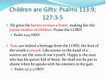 children are gifts psalms 113 9 127 3 5