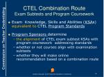 ctel combination route exam subtests and program coursework