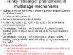 funky strategic phenomena in multistage mechanisms1