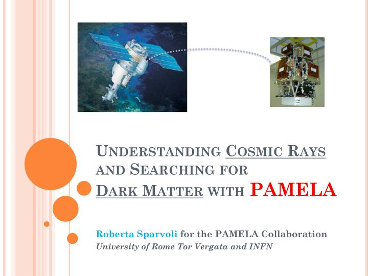 understanding cosmic rays and searching for dark matter with pamela n.