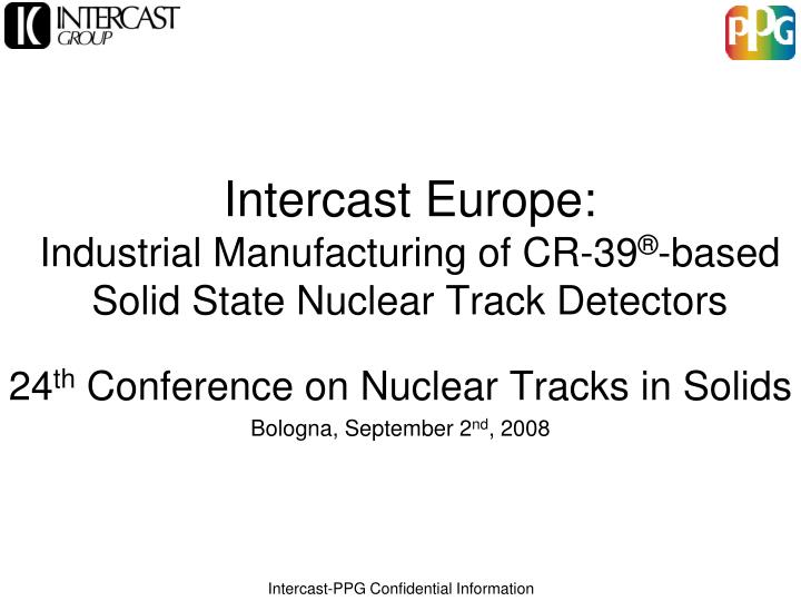 intercast europe industrial manufacturing of cr 39 based solid state nuclear track detectors n.