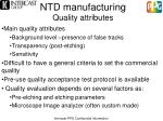 ntd manufacturing quality attributes