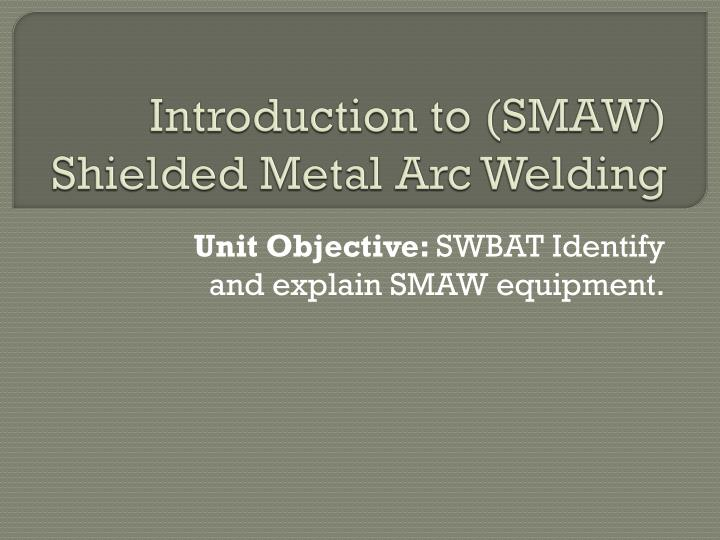 introduction to smaw shielded metal arc welding n.