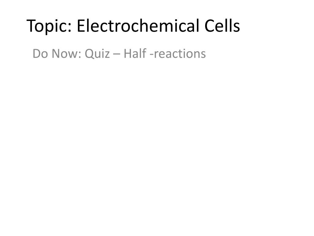PPT - Topic: Electrochemical Cells PowerPoint Presentation ...