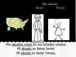 mis abuelos viven en los estados unidos mi abuelo se llama javier mi abuela se llama teresa