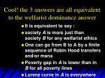 cool the 3 answers are all equivalent to the welfarist dominance answer