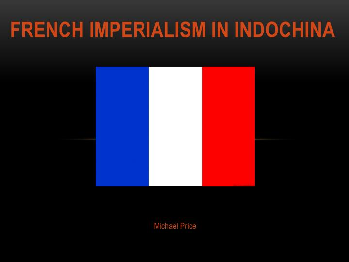 french imperialism in vietnam French rule: the french colonized vietnam in the mid 1800s in 1885, france looked to take over vietnam and in 1887 they did it in 1885, france looked to take over vietnam and in 1887 they did it the french started to integrate more western ideals, education, and religion including, for the first time, introducing christianity.