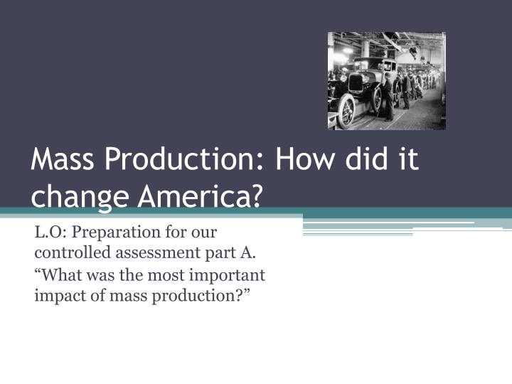 mass production how did it change america n.