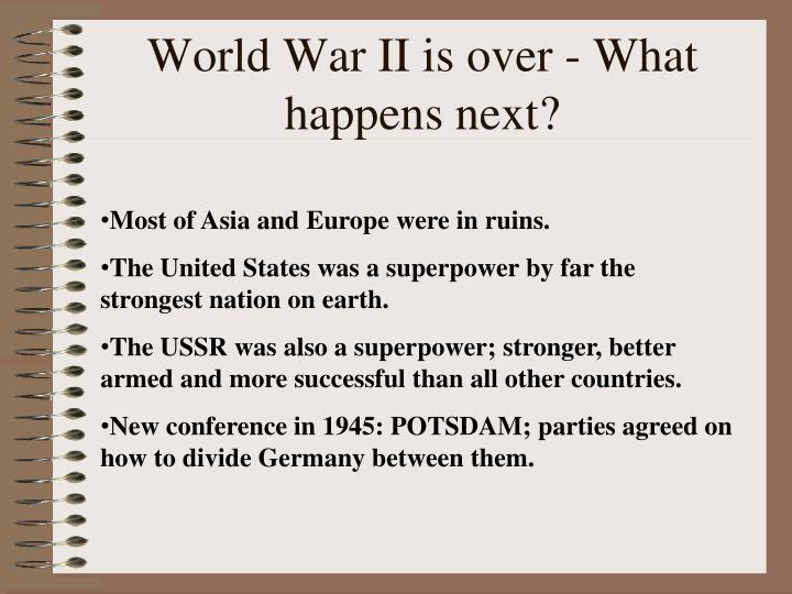 World war ii is over what happens next
