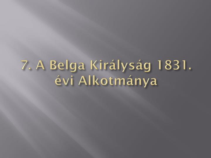 7. A Belga Királyság 1831. évi Alkotmánya