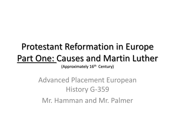 protestant reformation in europe part one causes and martin luther approximately 16 th century n.