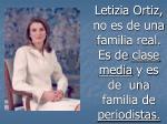 letizia ortiz no es de una familia real es de clase media y es de una familia de periodistas