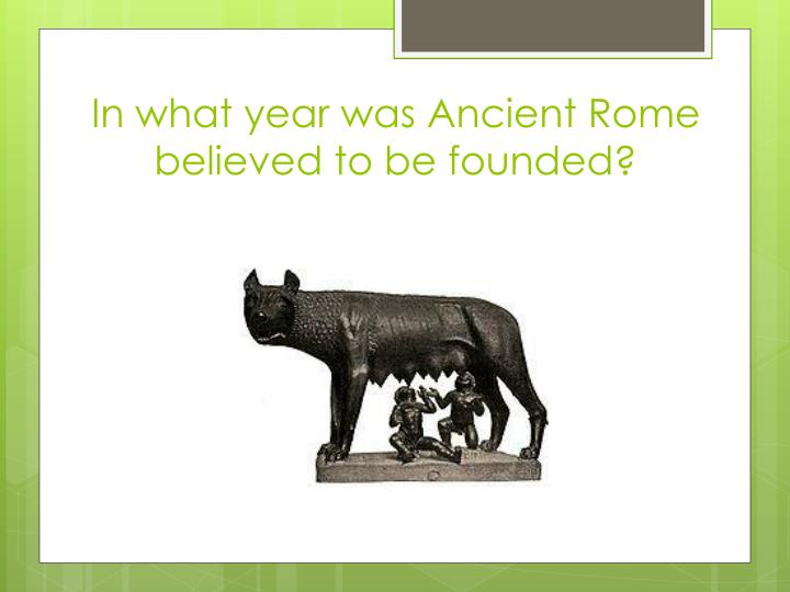In what year was Ancient Rome believed to be founded?
