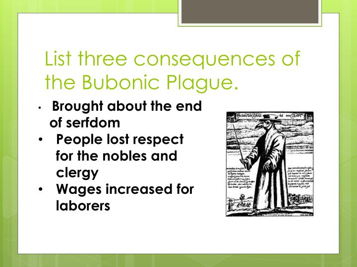 List three consequences of the Bubonic Plague.