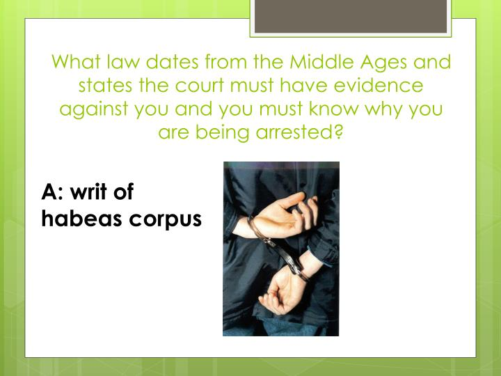 What law dates from the Middle Ages and states the court must have evidence against you and you must know why you are being arrested?