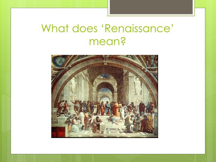What does 'Renaissance' mean?