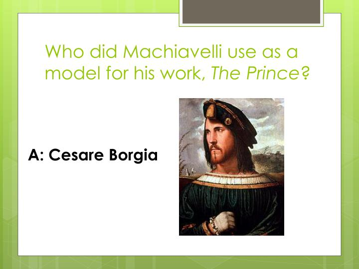 Who did Machiavelli use as a model for his work,