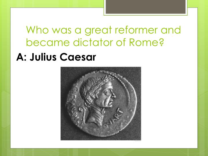 Who was a great reformer and became dictator of Rome?