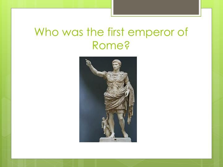 Who was the first emperor of Rome?