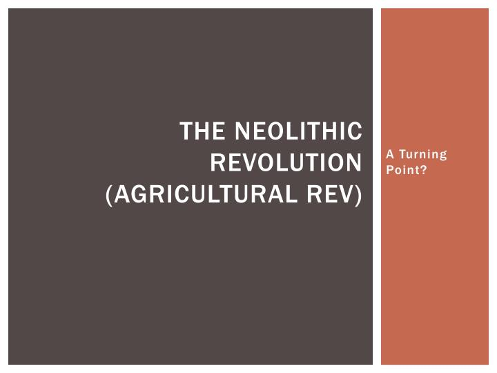 the neolithic revolution agricultural rev n.