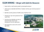 elgin mining merger with gold ore resources